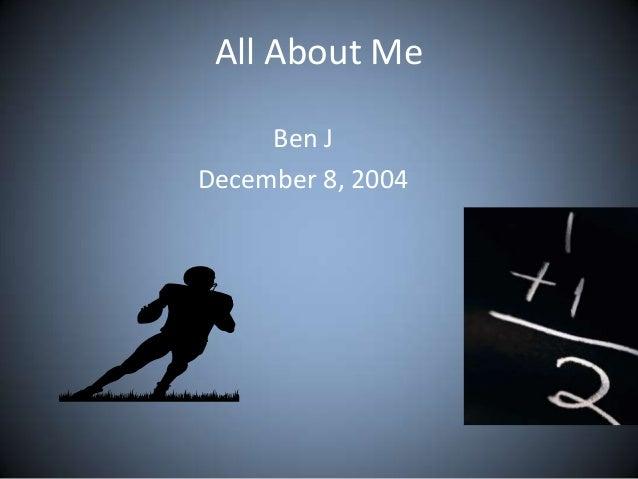 All About Me Ben J December 8, 2004