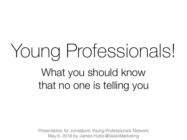 Young Professionals! What you should know that no one is telling you Presentation for Jonesboro Young Professionals Networ...