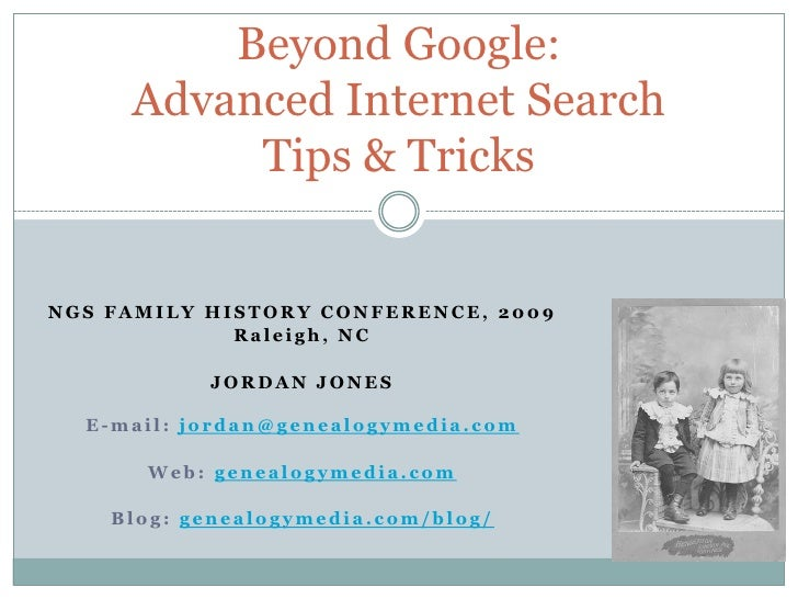 Beyond Google: Advanced Internet Search Tips & Tricks<br />NGS FAMILY HISTORY CONFERENCE, 2009<br />Raleigh, NC<br />JORDA...