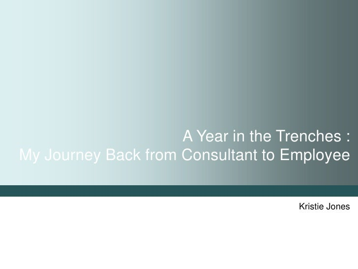 A Year in the Trenches : My Journey Back from Consultant to Employee                                         Kristie Jones