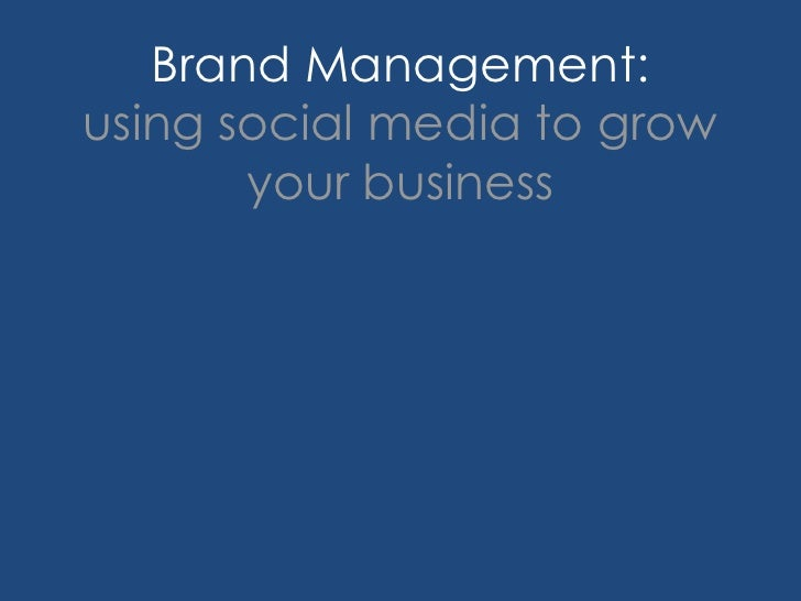 Brand Management:using social media to grow your business<br />