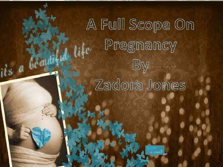 A Full Scope On Pregnancy<br />By<br />Zadora Jones<br />