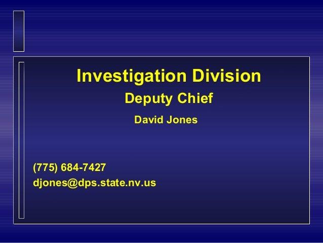 Investigation Division                Deputy Chief                  David Jones(775) 684-7427djones@dps.state.nv.us