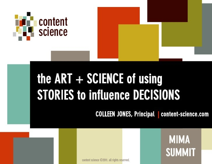 the ART + SCIENCE of usingSTORIES to influence DECISIONS            COLLEEN JONES, Principal | content-science.com        ...