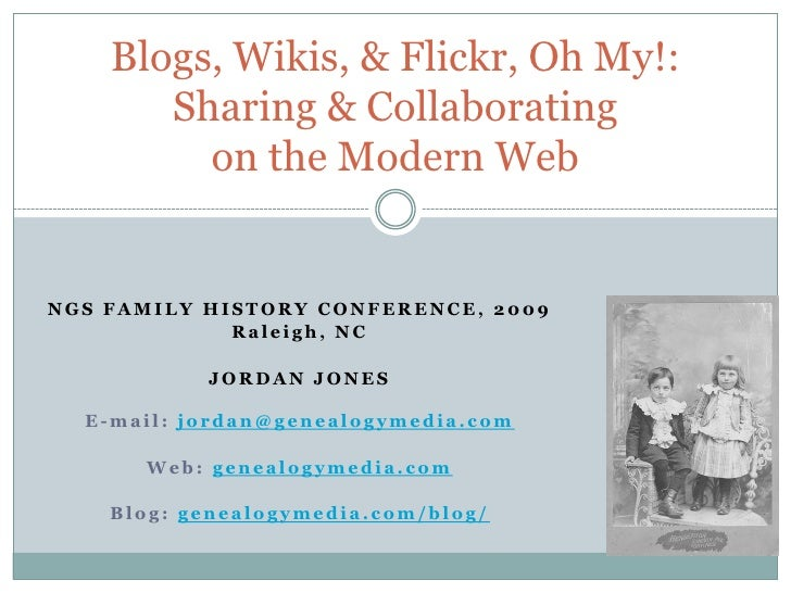 Blogs, Wikis, & Flickr, Oh My!: Sharing & Collaborating on the Modern Web<br />NGS FAMILY HISTORY CONFERENCE, 2009<br />Ra...