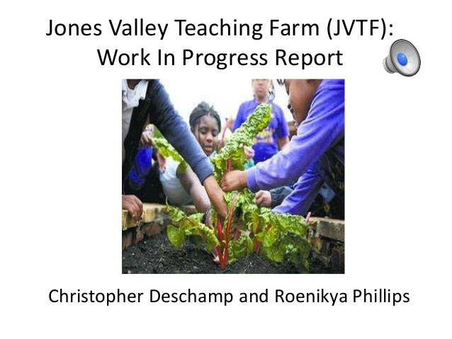 Jones Valley Teaching Farm (JVTF):Work In Progress ReportChristopher Deschamp and Roenikya Phillips