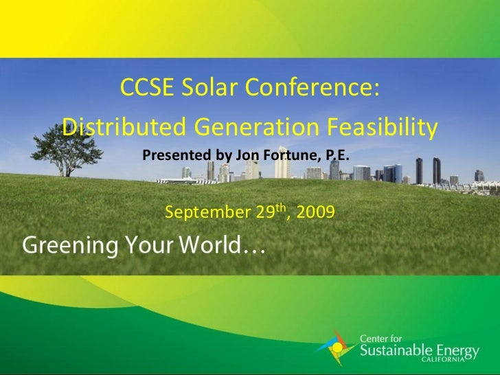 CCSE Solar Conference: Distributed Generation Feasibility        Presented by Jon Fortune, P.E.             September 29th...