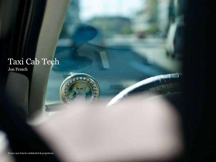 Taxi Cab Tech Jon Freach © 2011 jon freach confidential & proprietary