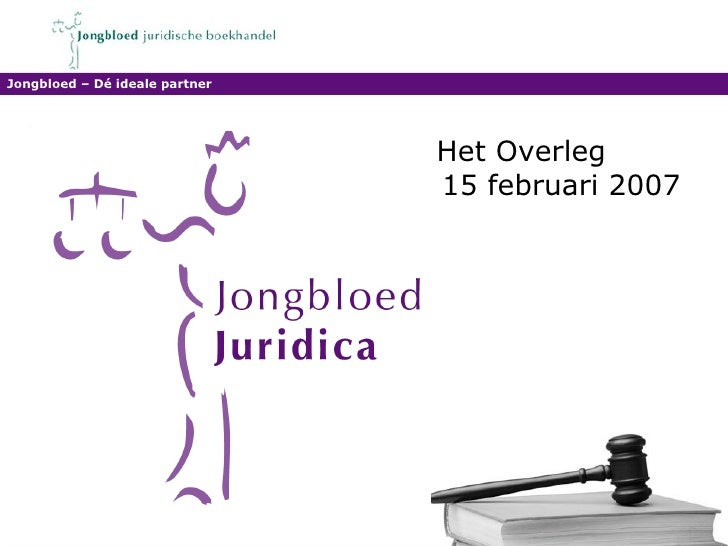Het Overleg  15 februari 2007 Jongbloed – Dé ideale partner