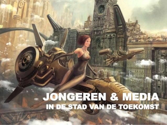 JONGEREN & MEDIA IN DE STAD VAN DE TOEKOMST