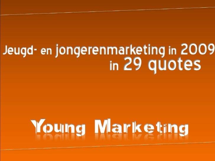Jeugd- en jongerenmarketingin 2009<br />in29 quotes<br />oung Marketing <br />Y <br />