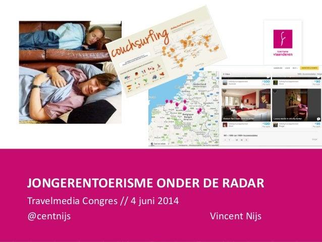 JONGERENTOERISME ONDER DE RADAR Travelmedia Congres // 4 juni 2014 @centnijs Vincent Nijs