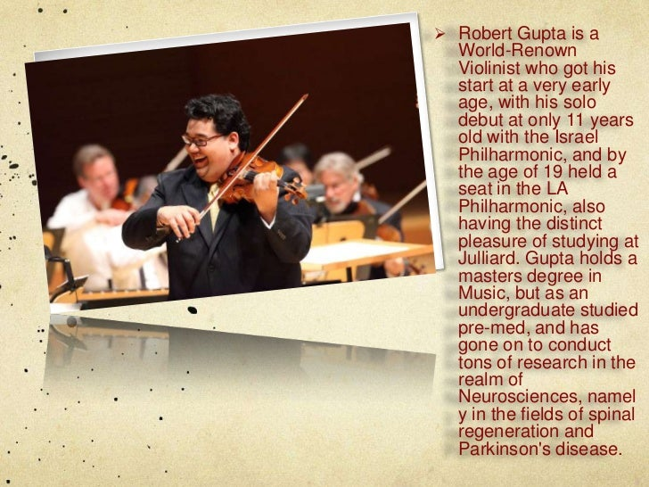  Robert Gupta is a  World-Renown  Violinist who got his  start at a very early  age, with his solo  debut at only 11 year...