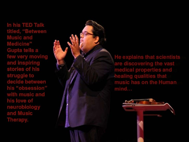 """In his TED Talktitled, """"BetweenMusic andMedicine""""Gupta tells afew very moving    He explains that scientistsand inspiring ..."""