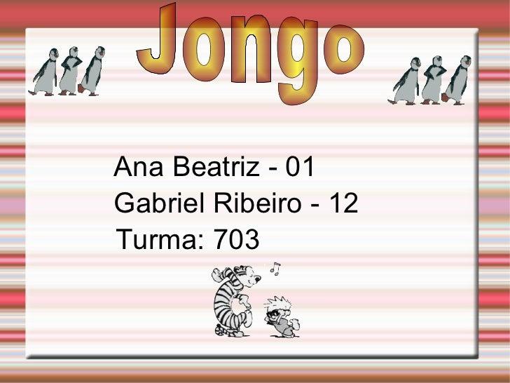 Jongo Ana Beatriz - 01 Gabriel Ribeiro - 12 Turma: 703