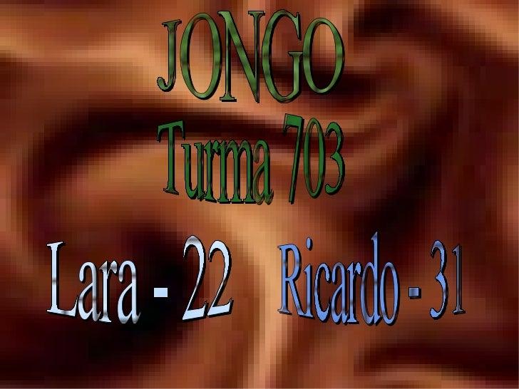 JONGO Turma 703 Lara - 22 Ricardo - 31