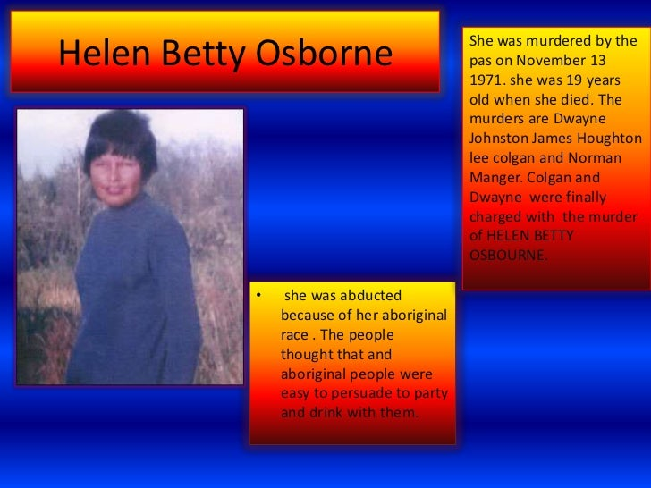 She was murdered by theHelen Betty Osborne                        pas on November 13                                      ...
