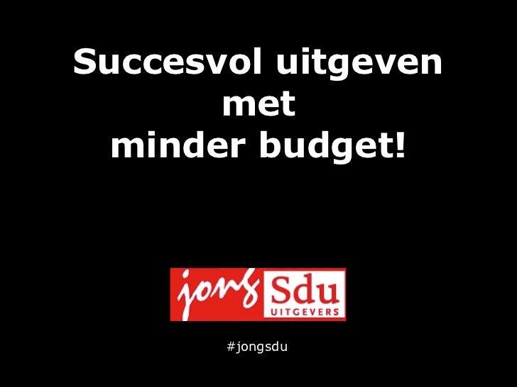 Succesvol uitgeven       met minder budget!       #jongsdu