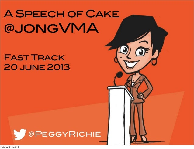 A Speech of Cake@jongVMAFast Track20 june 2013@PeggyRichievrijdag 21 juni 13