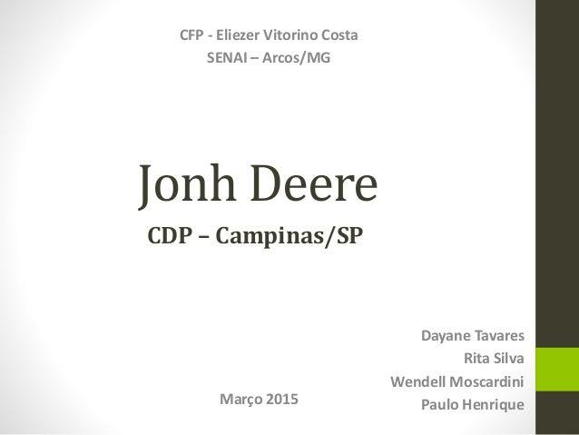 Jonh Deere Dayane Tavares Rita Silva Wendell Moscardini Paulo HenriqueMarço 2015 CFP - Eliezer Vitorino Costa SENAI – Arco...