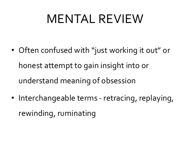 """MENTAL REVIEW • Often confused with """"just working it out"""" or honest attempt to gain insight into or understand meaning of ..."""