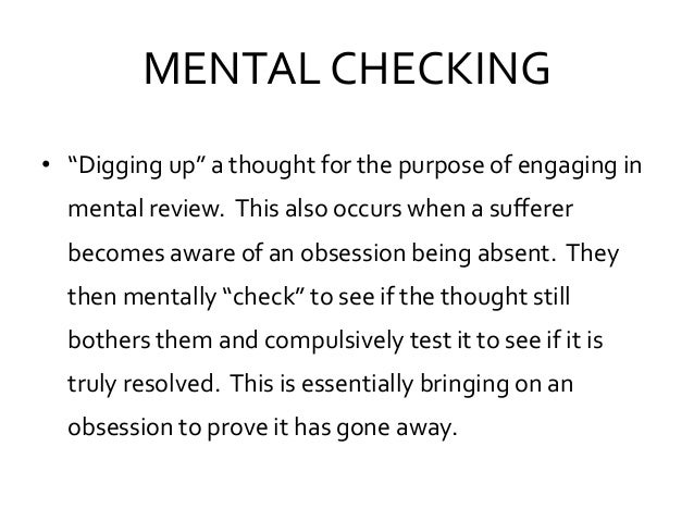 """MENTAL CHECKING • """"Digging up"""" a thought for the purpose of engaging in mental review. This also occurs when a sufferer be..."""
