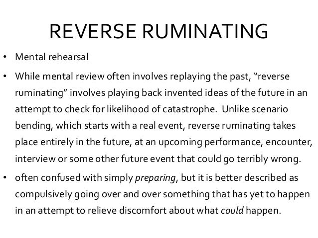 """REVERSE RUMINATING • Mental rehearsal • While mental review often involves replaying the past, """"reverse ruminating"""" involv..."""