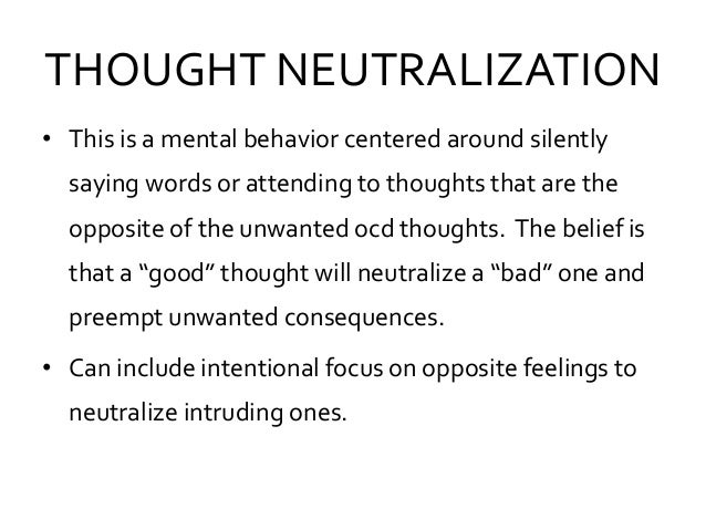 THOUGHT NEUTRALIZATION • This is a mental behavior centered around silently saying words or attending to thoughts that are...