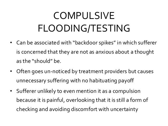 """COMPULSIVE FLOODING/TESTING • Can be associated with """"backdoor spikes"""" in which sufferer is concerned that they are not as..."""