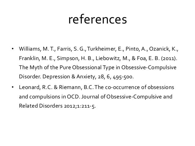 references • Williams, M.T., Farris, S. G.,Turkheimer, E., Pinto, A., Ozanick, K., Franklin, M. E., Simpson, H. B., Liebow...