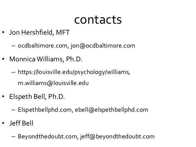 contacts • Jon Hershfield, MFT – ocdbaltimore.com, jon@ocdbaltimore.com • MonnicaWilliams, Ph.D. – https://louisville.edu/...