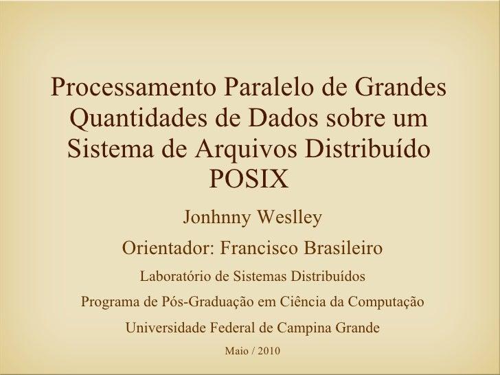 Processamento Paralelo de Grandes  Quantidades de Dados sobre um  Sistema de Arquivos Distribuído              POSIX      ...