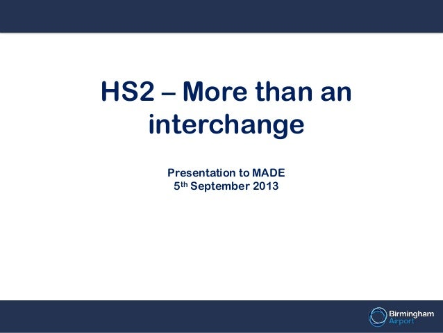 HS2 – More than an interchange Presentation to MADE 5th September 2013