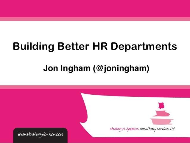 Jon Ingham (@joningham) Building Better HR Departments