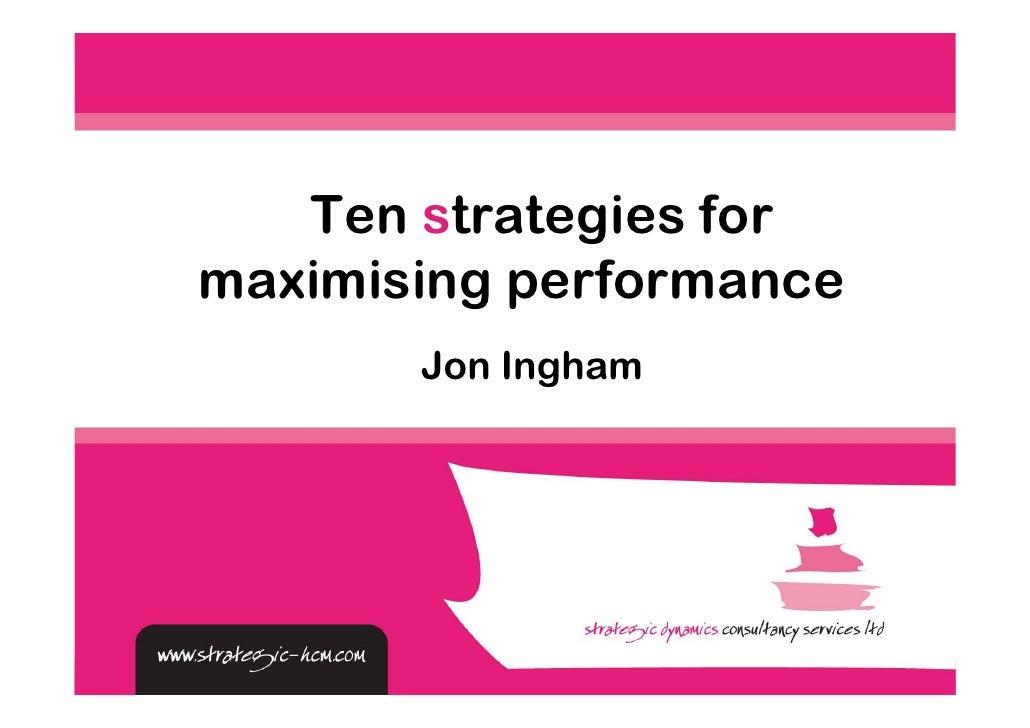 Ten strategies for maximising performance        Jon Ingham