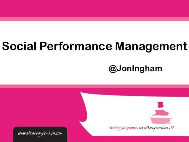 Social Performance Management  @JonIngham