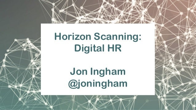 Horizon Scanning: Digital HR Jon Ingham @joningham