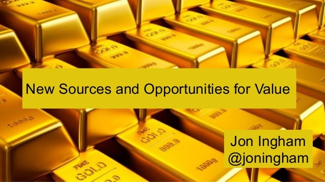 New Sources and Opportunities for Value Jon Ingham @joningham
