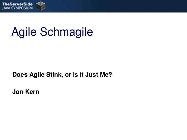 Agile Schmagile<br />Does Agile Stink, or is it Just Me?<br />Jon Kern<br />