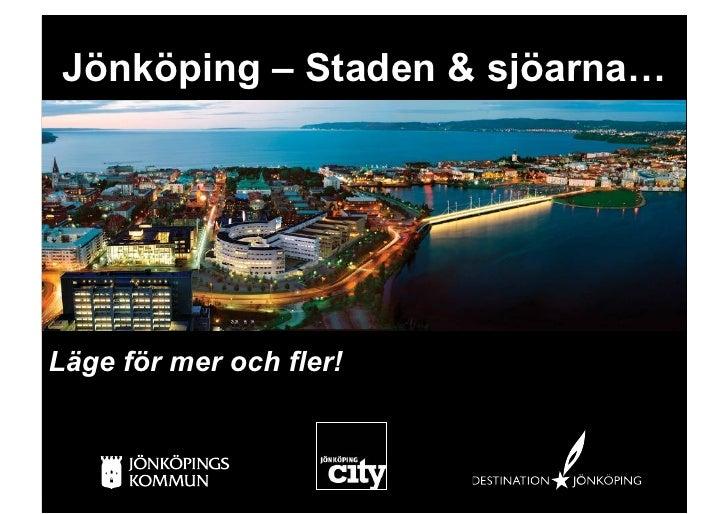 Jönköping – Staden & sjöarna…     Läge för mer och fler!