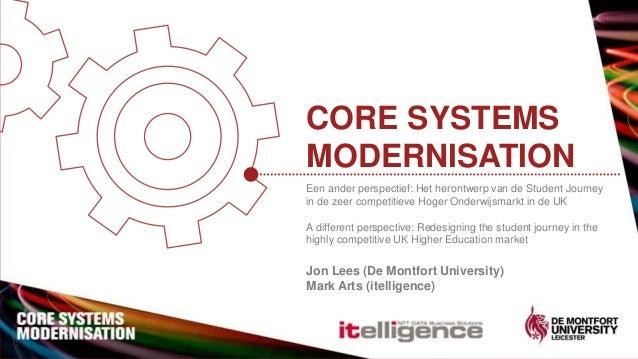 CORE SYSTEMS MODERNISATION Een ander perspectief: Het herontwerp van de Student Journey in de zeer competitieve Hoger Onde...