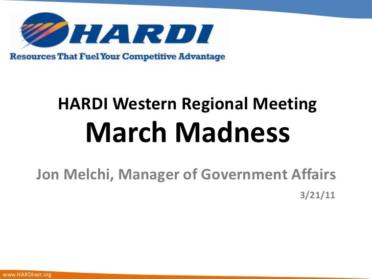 HARDI Western Regional Meeting<br />March Madness<br />Jon Melchi, Manager of Government Affairs<br />3/21/11<br />