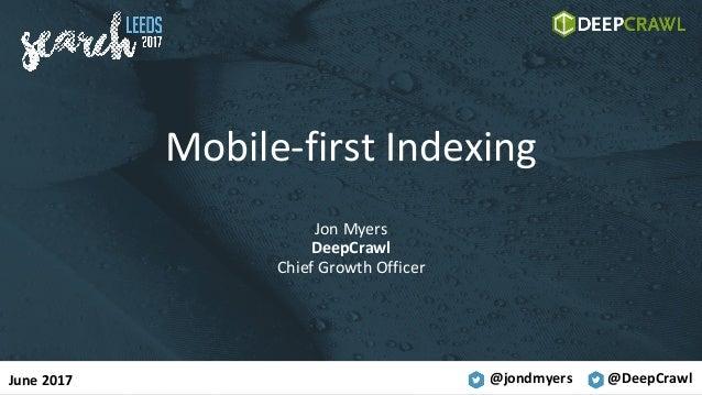 @jondmyers @DeepCrawl Mobile-firstIndexing JonMyers DeepCrawl ChiefGrowthOfficer June2017