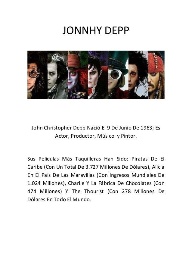 JONNHY DEPP John Christopher Depp Nació El 9 De Junio De 1963; Es Actor, Productor, Músico y Pintor. Sus Películas Más Taq...