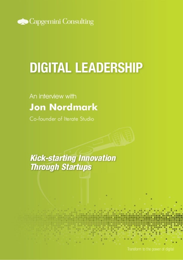 An interview with Transform to the power of digital Jon Nordmark Co-founder of Iterate Studio Kick-starting Innovation Thr...