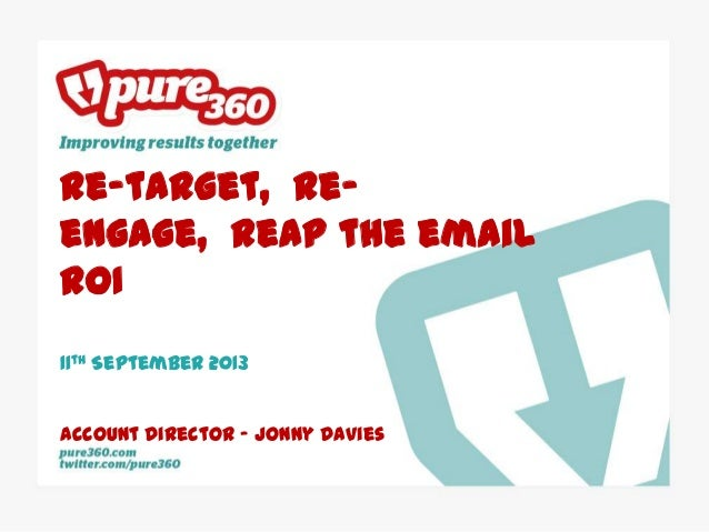 Re-target, re- engage, reap the email ROI 11th September 2013 Account Director – Jonny Davies