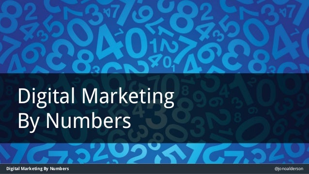 @jonoaldersonDigital Marketing By Numbers Digital Marketing By Numbers