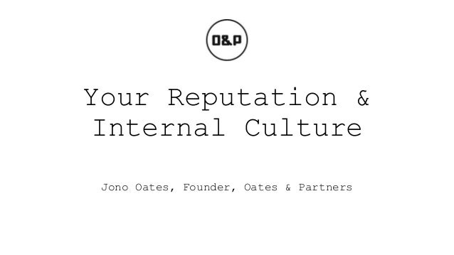Your Reputation & Internal Culture Jono Oates, Founder, Oates & Partners