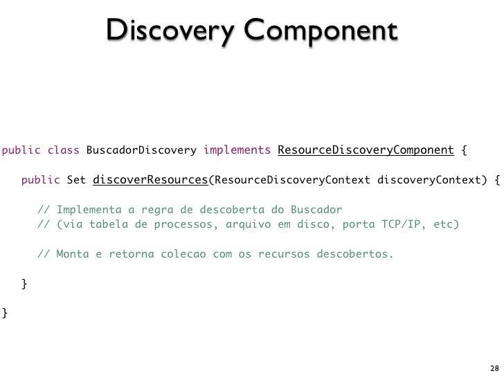 Discovery Component   public class BuscadorDiscovery implements ResourceDiscoveryComponent {      public Set discoverResou...