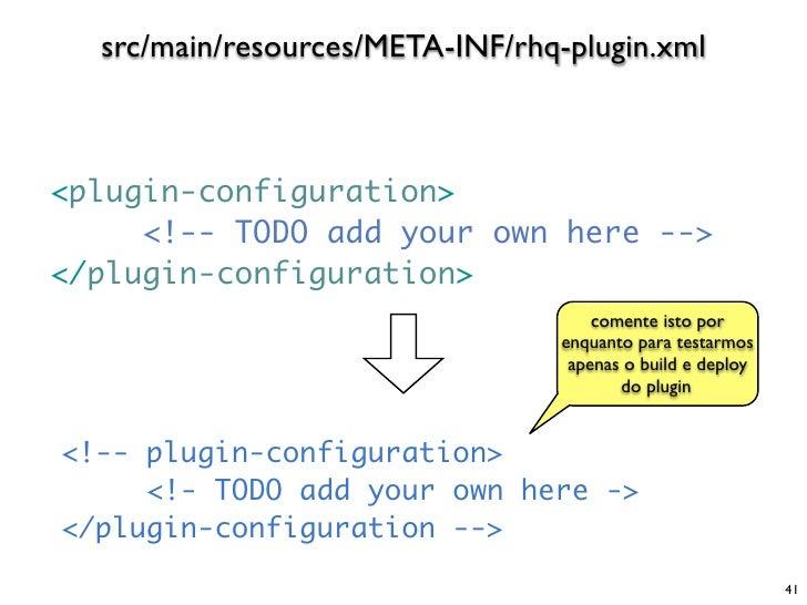 src/main/resources/META-INF/rhq-plugin.xml    <plugin-configuration>      <!-- TODO add your own here --> </plugin-configu...